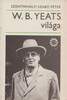 SZENTMIHÁLYI SZABÓ PÉTER - W. B. Yeats világa [antikvár]
