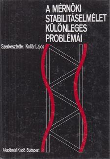 Kollár Lajos - A mérnöki stabilitáselmélet különleges problémái [antikvár]