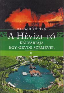 Balogh Zoltán - A Hévízi-tó kálváriája egy orvos szemével II. [antikvár]
