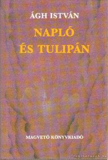 Ágh István - Napló és tulipán [antikvár]