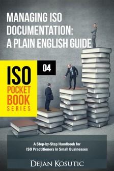 Kosutic Dejan - Managing ISO Documentation - A Plain English Guide [eKönyv: epub, mobi]