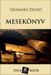 SZOMORY DEZSŐ - Mesekönyv [eKönyv: epub, mobi]
