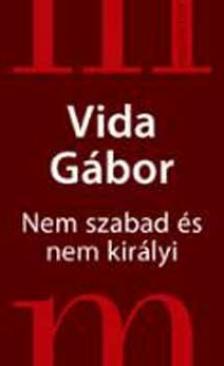VIDA GÁBOR - NEM SZABAD ÉS NEM KIRÁLYI /NOVELLÁRIUM/__