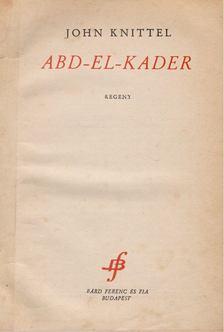 John Knittel - Abd-El-Kader [antikvár]