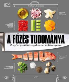 Farrimond, dr. Stuart - A főzés tudománya - Konyhai praktikák izgalmasan és látványosan