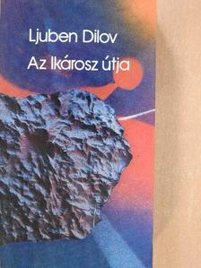 Ljuben Dilov - Az Ikárosz útja [antikvár]