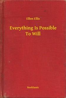 Ellis Ellen - Everything Is Possible To Will [eKönyv: epub, mobi]