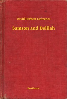 DAVID HERBERT LAWRENCE - Samson and Delilah [eKönyv: epub, mobi]