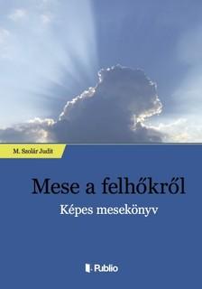 M. Szolár Judit - Mese a felhőkről - Képes mesekönyv [eKönyv: epub, mobi]