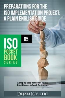 Kosutic Dejan - Preparations for the ISO Implementation Project - A Plain English Guide [eKönyv: epub, mobi]