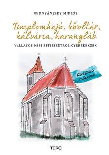 Mednyánszky Miklós - Templomhajó, kőoltár, kálvária, harangláb. Vallásos népi építészetről gyerekeknek