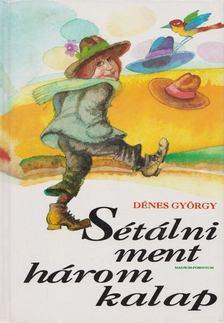 Dénes György - Sétálni ment három kalap [antikvár]