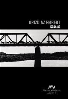 Pörös Géza szerkesztő - Őrizd az embert  Kósa 80