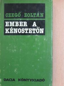Czegő Zoltán - Ember a kénostetőn [antikvár]