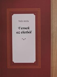 Tóth Attila - Versek az életből [antikvár]