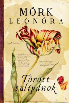 Mörk Leonóra - Törött tulipánok