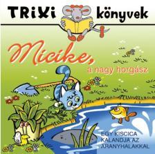 """Lévay Erzsébet - Micike a """"nagy""""horgász"""