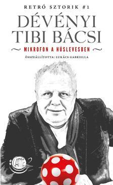 Lukács Gabriella - Dévényi Tibi bácsi - Mikrofon a húslevesben