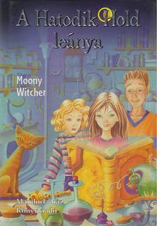 Moony Witcher - A Hatodik Hold leánya [antikvár]