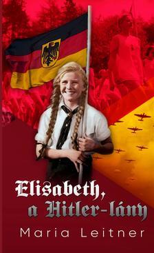 Maria Leitner - Elisabeth, a Hitler-lány