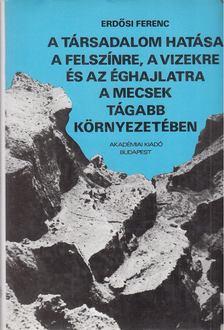 Erdősi Ferenc - A társadalom hatása a felszínre, a vizekre és az éghajlatra a Mecsek tágabb környezetében [antikvár]