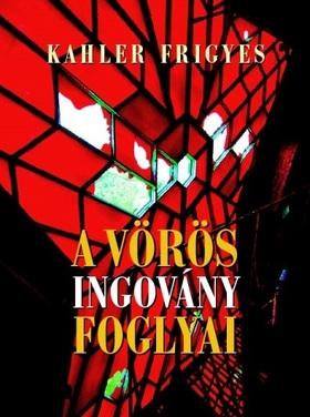 Kahler Frigyes - A vörös ingovány foglyai