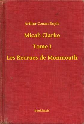 Arthur Conan Doyle - Micah Clarke - Tome I - Les Recrues de Monmouth [eKönyv: epub, mobi]
