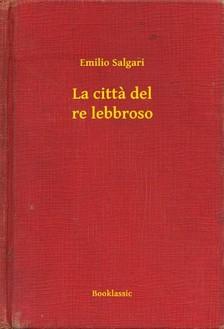 Emilio Salgari - La citta del re lebbroso [eKönyv: epub, mobi]