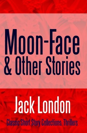 Jack London - Moon-Face & Other Stories [eKönyv: epub, mobi]