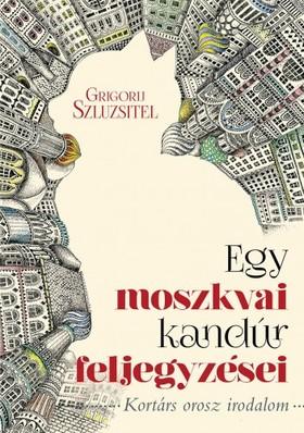 Grigorij Szluzsitel - Egy moszkvai kandúr feljegyzései [eKönyv: epub, mobi]