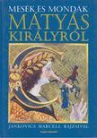 Kríza Ildikó - Mesék és mondák Mátyás királyról [antikvár]
