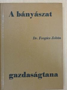Dr. Forgács Zoltán - A bányászat gazdaságtana [antikvár]