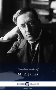 James M. R. - Delphi Complete Works of M. R. James (Illustrated) [eKönyv: epub, mobi]