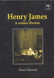 FLANNERY, DENNIS - Henry James - A Certain Illusion [antikvár]