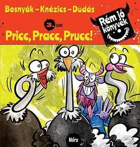 Bosnyák Viktória, Knézics Anikó - Pricc, Pracc, Prucc! - Rém jó könyvek 3.