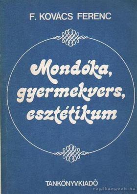 F. Kovács Ferenc - Mondóka, gyermekvers, esztétikum [antikvár]