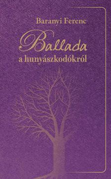 Baranyi Ferenc - BALLADA A HUNYÁSZKODÓKRÓL