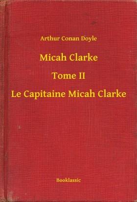 Arthur Conan Doyle - Micah Clarke - Tome II - Le Capitaine Micah Clarke [eKönyv: epub, mobi]