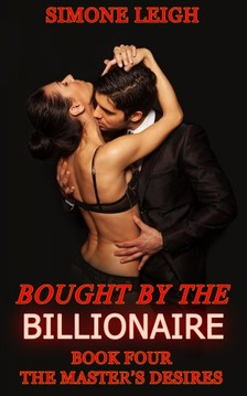 Leigh Simone - The Master's Desires - Bought by the Billionaire [eKönyv: epub, mobi]