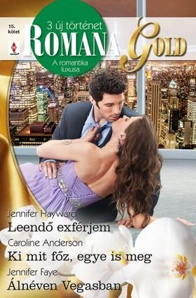 Jennifer Hayward, Caroline Anderson, Jennifer Faye - Romana Gold 15. kötet - Leendő exférjem, Ki mit főz, egye is meg, Álnéven Vegasban [eKönyv: epub, mobi]