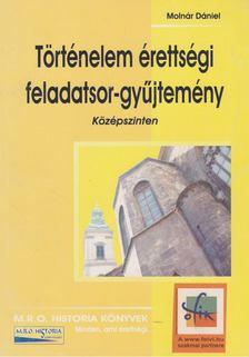 Molnár Dániel - Történelem érettségi feladatsor-gyűjtemény - Középszinten [antikvár]