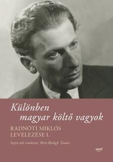 Tamás (szerk.) Bíró-Balogh - Különben magyar költő vagyok - Radnóti Miklós levelezése I. [eKönyv: epub, mobi]