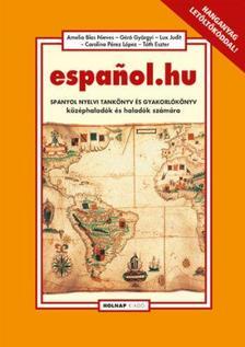 Géró Györgyi - Lux Judit - Nieves, A. B. - Pérez López, Carolina - Tóth Eszter - Espanol.hu Spanyol nyelvi tankönyv és gyakorlókönyv középhaladók és haladók számára