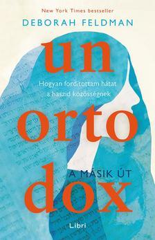 Feldman, Deborah - Unortodox - A másik út : Hogyan fordítottam hátat a haszid közösségnek