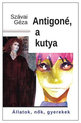 SZÁVAI GÉZA - Antigoné, a kutya