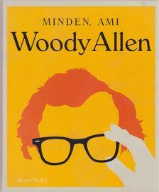 Jason Bailey - Minden, ami Woody Allen [antikvár]