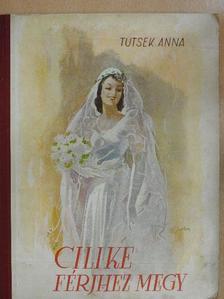 Tutsek Anna - Cilike férjhez megy [antikvár]