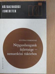 Nyitrai Ferencné - Népgazdaságunk fejlettsége - nemzetközi tükörben [antikvár]
