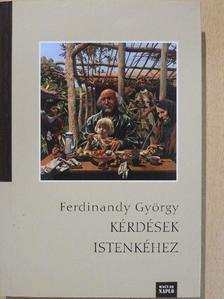 Ferdinandy György - Kérdések Istenkéhez [antikvár]