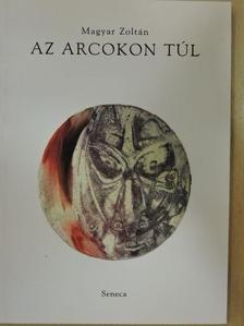 Magyar Zoltán - Az arcokon túl [antikvár]